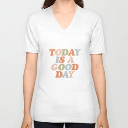 TODAY IS A GOOD DAY peach pink green blue yellow motivational typography inspirational quote decor Unisex V-Neck