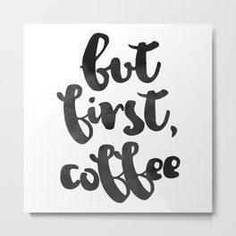 But first, Coffee // Black Metal Print