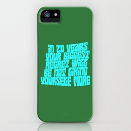 In 20 Years Your Biggest Regret Will Be Not Liking Yourself More iPhone Case