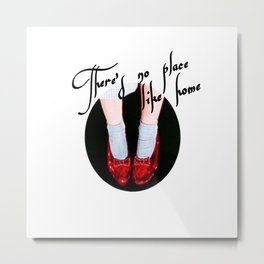 There's no place like home/Dorothy's shoes Metal Print