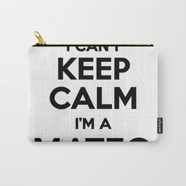 I cant keep calm I am a MATEO Carry-All Pouch