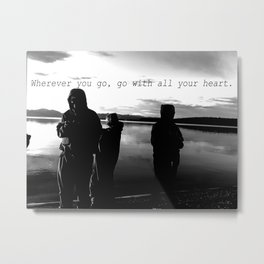 Wherever You Go, Go with all of your heart.  Metal Print