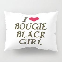 I LOVE BOUGIE BLACK GIRL Pillow Sham