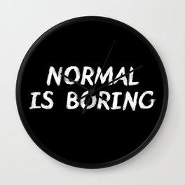 Normal is Boring White Wall Clock