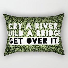 Cry a river. Build a bridge. Get over it. Rectangular Pillow