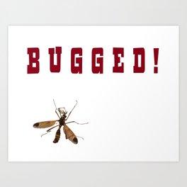 Bugged! Art Print