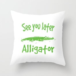 See You Later Alligator Wild Life  bReptile Crocodile Shirt For Those Zoo Goers T-shirt Design Throw Pillow