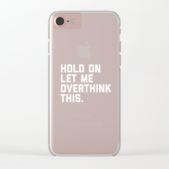 Overthink This Funny Quote Clear iPhone Case