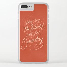 They Say The World Will End Someday Clear iPhone Case