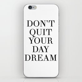 DONT QUIT YOUR DAY DREAM motivational quote iPhone Skin