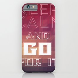 Keep calm and go for it iPhone Case