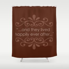 Happily Ever After... Shower Curtain