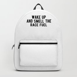 Wake Up And Smell The Race Fuel Drag Racing Backpack