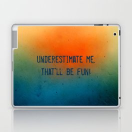 Underestimate me. That'll be fun Laptop & iPad Skin