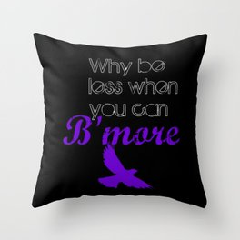 Why be less? When you can B'more! Black and Purple Throw Pillow