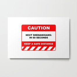 Funny Human Caution Label / Sign NEXT SHENANIGAN: IN 60 SECONDS Sayings Sarcasm Humor Quotes Metal Print