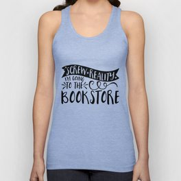 Screw Reality! I'm Going to the Bookstore! Unisex Tank Top