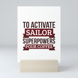 Sailor gift, To Activate Sailor Superpowers Pour Coffee, Gift For Sailor Funny Coworker Boss Mug Mini Art Print