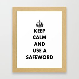 Keep Calm and Use A Safeword Framed Art Print