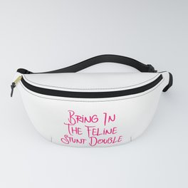 Bring in the Feline Funny Stunt Double Quote Fanny Pack