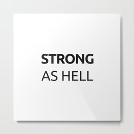 STRONG AS HELL Metal Print
