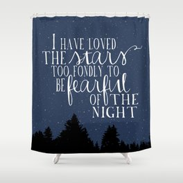 I have loved the stars Shower Curtain