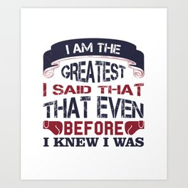 I am the greatest, I said that even before I knew Art Print