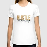 hustle T-shirts featuring Hustle by OhSoFabulous