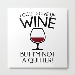 I Could Give Up Wine Metal Print