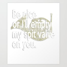 Be Nice Or I Will Empty My Spit Valve On You French Horn Distressed Art Print