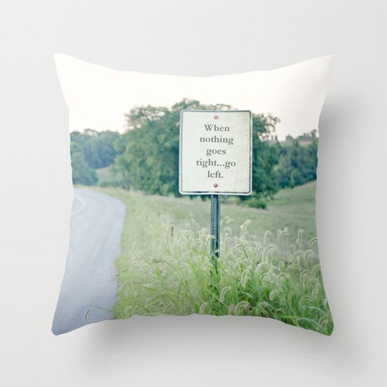 When nothing goes right go left.  Throw Pillow