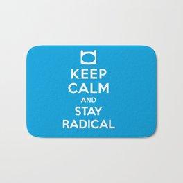 Keep Calm and Stay Radical Bath Mat