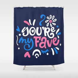 YOU're my FAVE. LOVE lettering. Shower Curtain