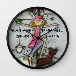 There is no path to happiness ... Happiness is the path Wall Clock