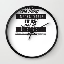 If There Is One Thing Unforgivable, It Is Not To Forgive. Wall Clock