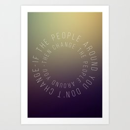 If The People Around You Don't Change Art Print