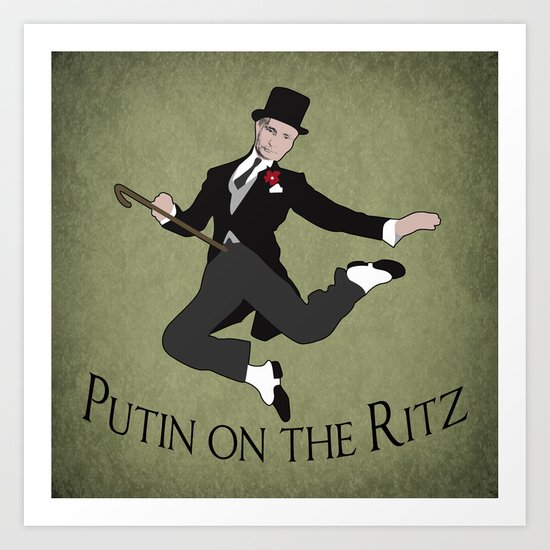 Putin on the Ritz Art Print