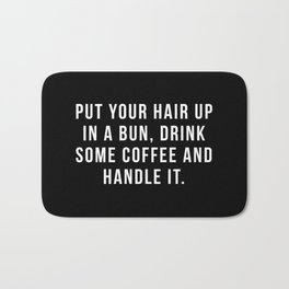 Put Your Hair Up In A Bun, Drink Some Coffee And Handle It. Bath Mat