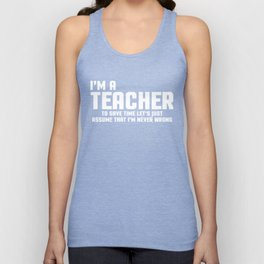 I'm A Teacher Funny Quote Unisex Tank Top