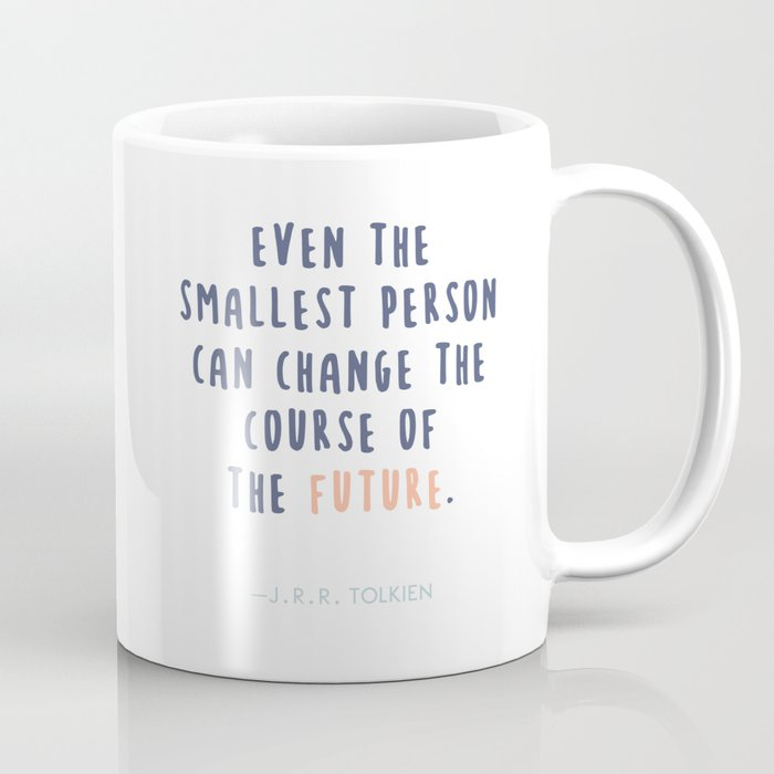 jrr tolkien quotes even the smallest person can change the