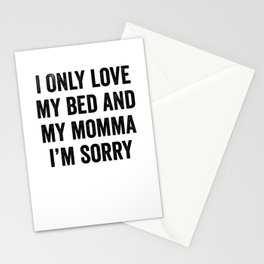 I Only Love My Bed and My Momma I'm Sorry Stationery Cards