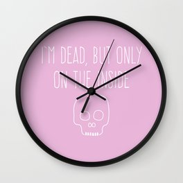 """I'm dead, but only on the inside"" (magenta) Wall Clock"
