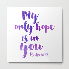 My only hope is in you. Psalm 39:7 Metal Print