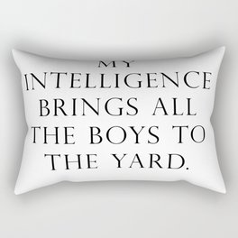 My intelligence brings all the boys to the yard Rectangular Pillow