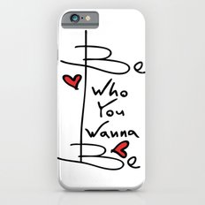 Be who you wanna be Slim Case iPhone 6s