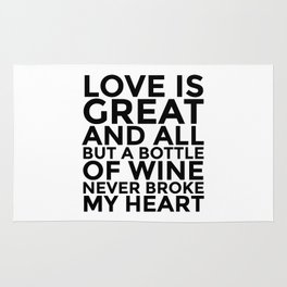 Love is Great and All But a Bottle of Wine Never Broke My Heart Rug