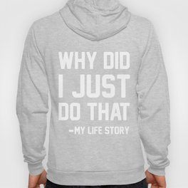 Why Did I Just Do That - My Life Story Sarcastic graphics print Hoody