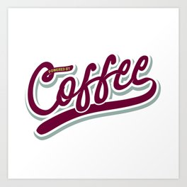 Powered by Coffee Art Print