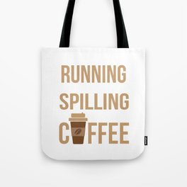 Tried Running, Kept Spilling My Coffee Tote Bag