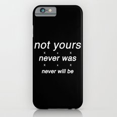 not yours Slim Case iPhone 6s